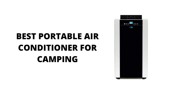 06 Best Portable Air Conditioners For Camping